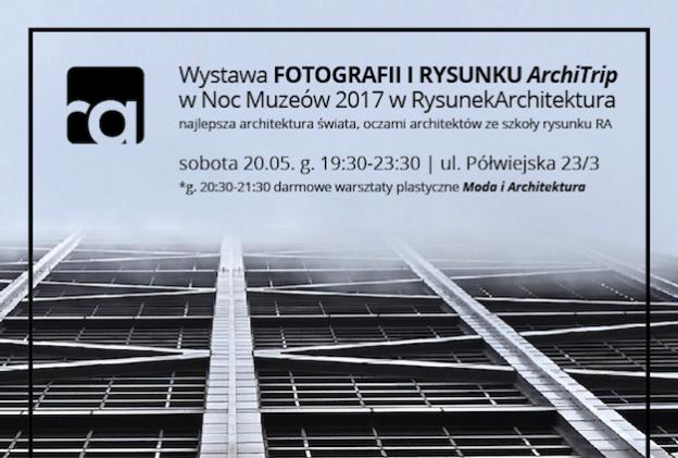 Noc Muzeów 2017 w RA! Wystawa Fotografii i Rysunku ArchiTrip oraz Warsztaty plastyczne dla dzieci i młodzieży Moda i Architektura! :) :)