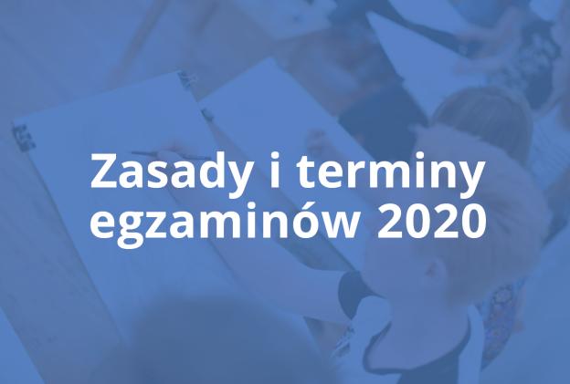 Zasady i terminy egzaminów 2020